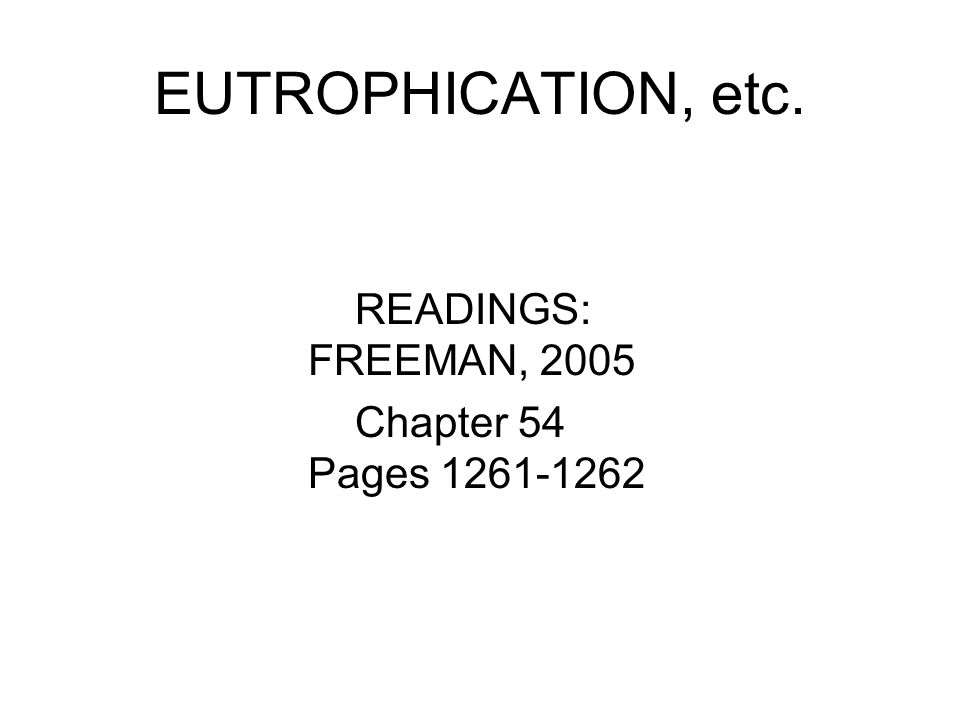 EUTROPHICATION, etc. READINGS: FREEMAN, 2005 Chapter 54 Pages 1261-1262