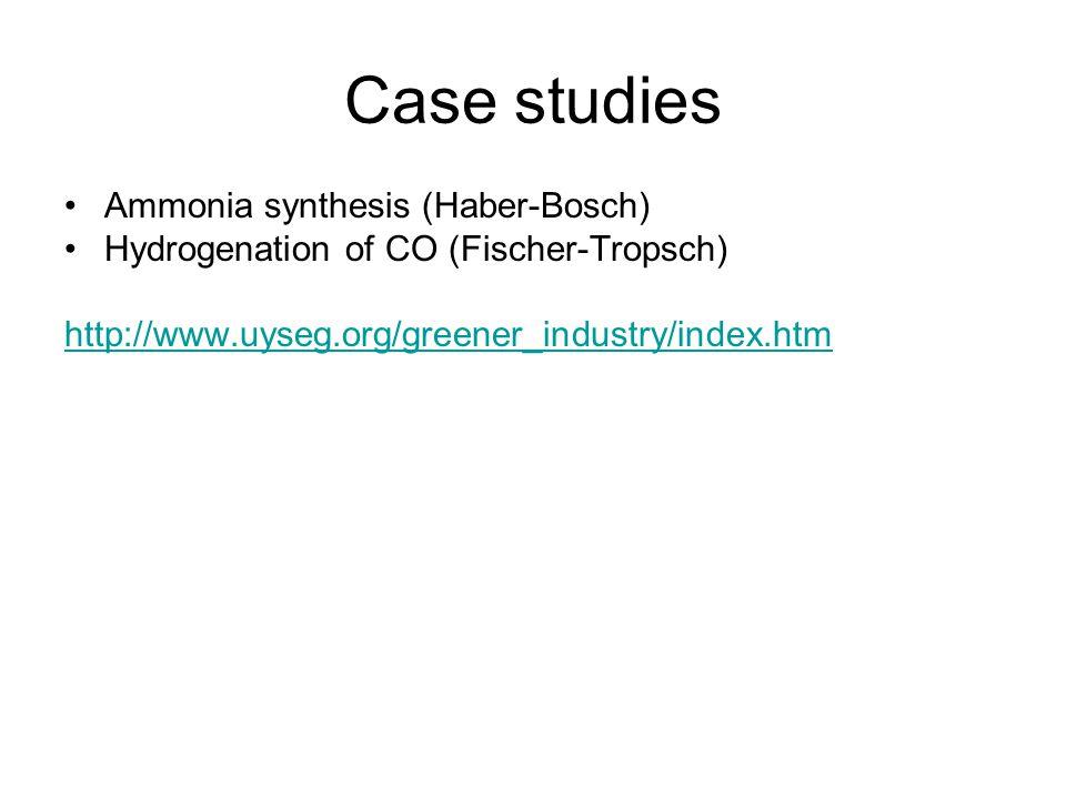 Case studies Ammonia synthesis (Haber-Bosch) Hydrogenation of CO (Fischer-Tropsch) http://www.uyseg.org/greener_industry/index.htm