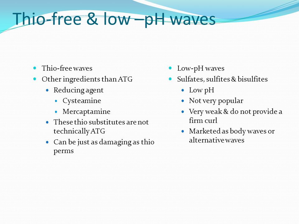 Thio-free & low –pH waves Thio-free waves Other ingredients than ATG Reducing agent Cysteamine Mercaptamine These thio substitutes are not technically