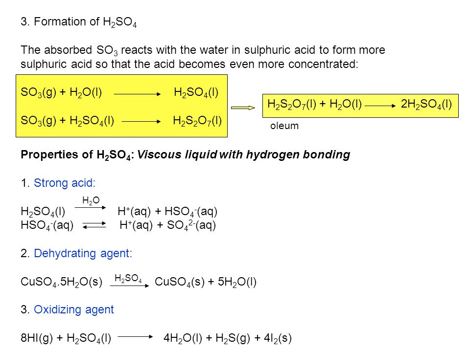 3. Formation of H 2 SO 4 The absorbed SO 3 reacts with the water in sulphuric acid to form more sulphuric acid so that the acid becomes even more conc