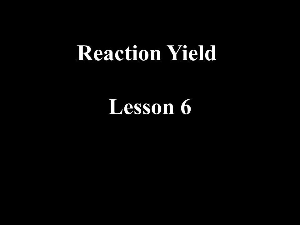 Increasing the Yield of a Reaction The yield is the amount of products.