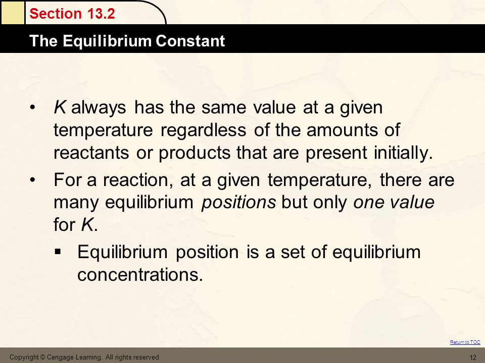 Section 13.2 Atomic MassesThe Equilibrium Constant Return to TOC Copyright © Cengage Learning. All rights reserved 12 K always has the same value at a
