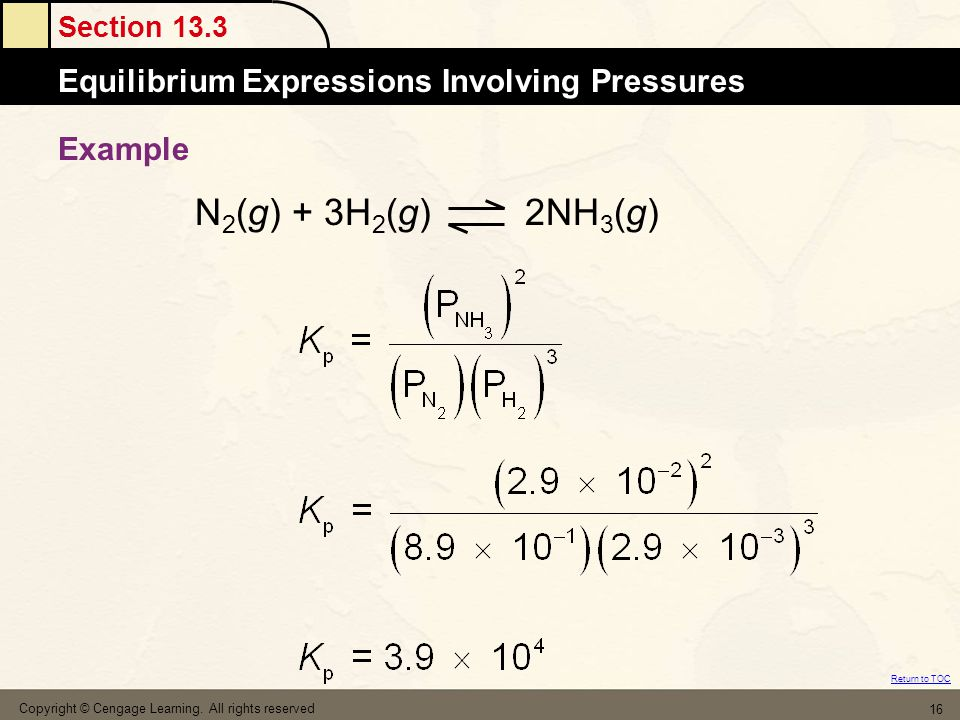 Section 13.3 The MoleEquilibrium Expressions Involving Pressures Return to TOC Copyright © Cengage Learning. All rights reserved 16 Example N 2 (g) +