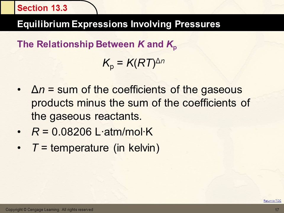 Section 13.3 The MoleEquilibrium Expressions Involving Pressures Return to TOC Copyright © Cengage Learning. All rights reserved 17 The Relationship B