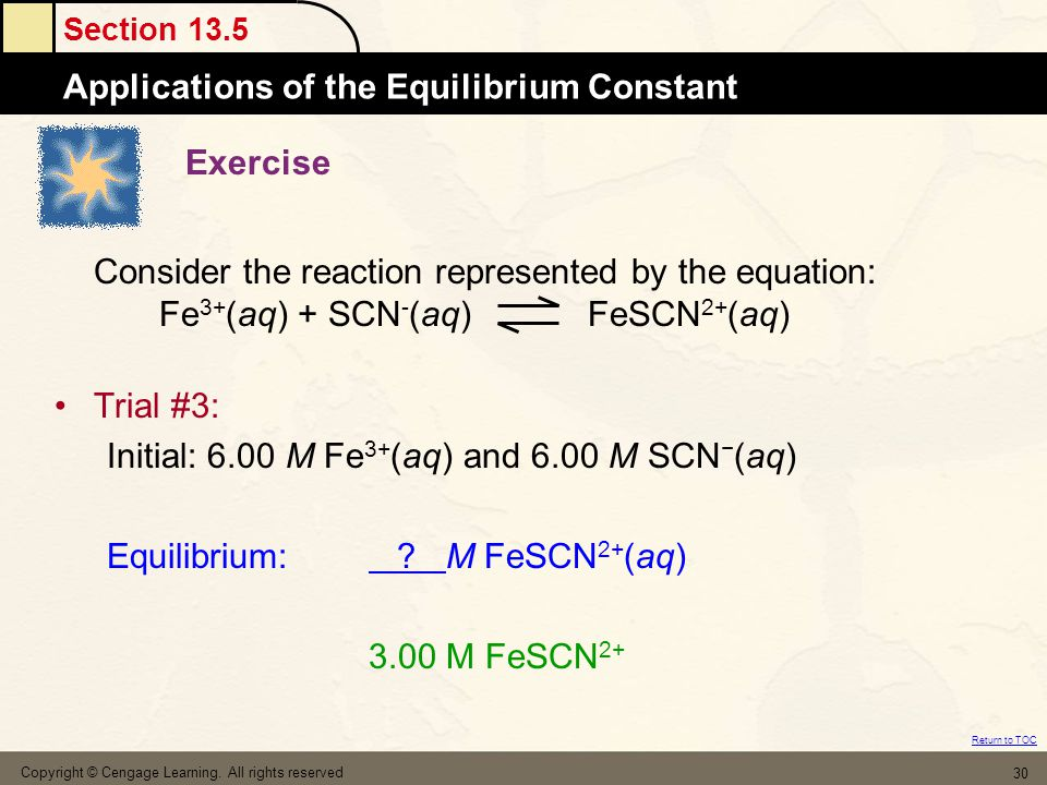 Section 13.5 Applications of the Equilibrium Constant Return to TOC Copyright © Cengage Learning. All rights reserved 30 Exercise Consider the reactio