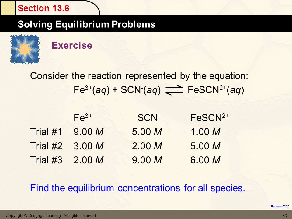 Section 13.6 Solving Equilibrium Problems Return to TOC Copyright © Cengage Learning. All rights reserved 33 Exercise Consider the reaction represente
