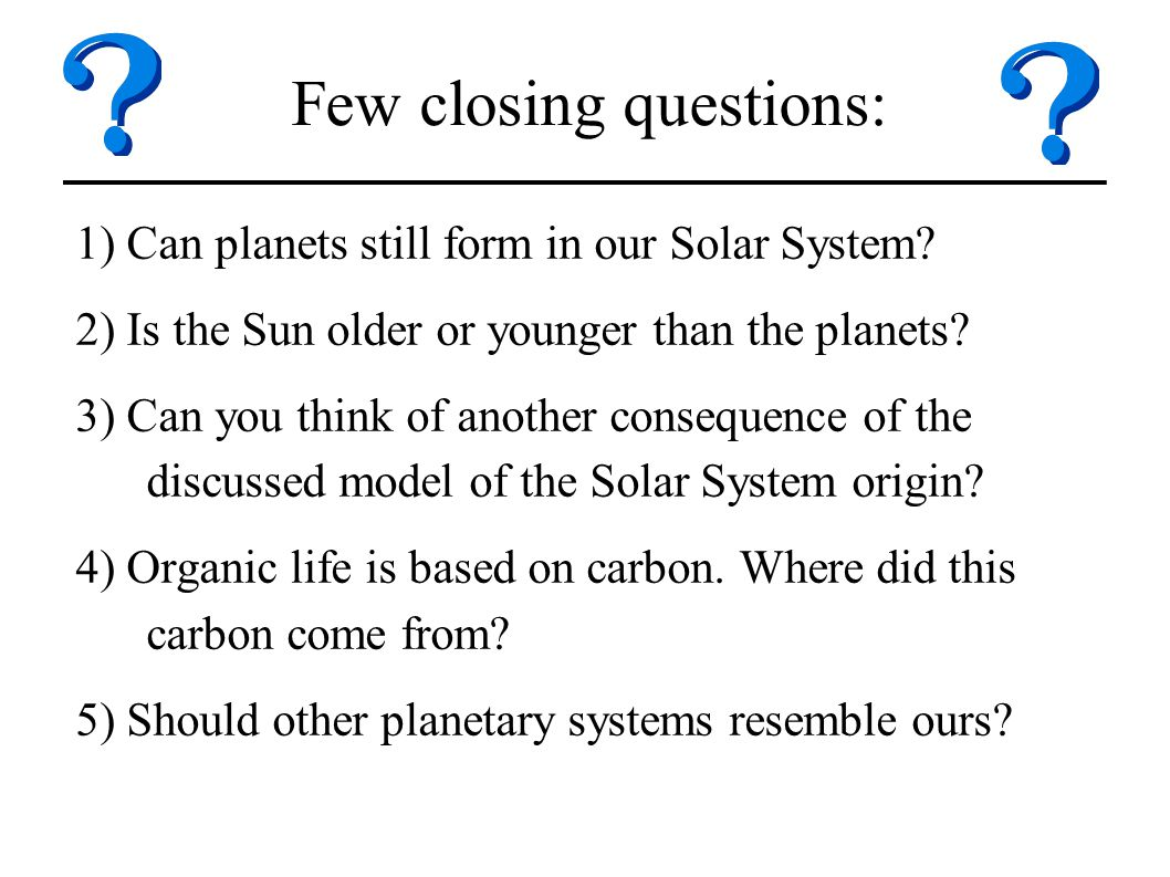 Few closing questions: 1) Can planets still form in our Solar System.