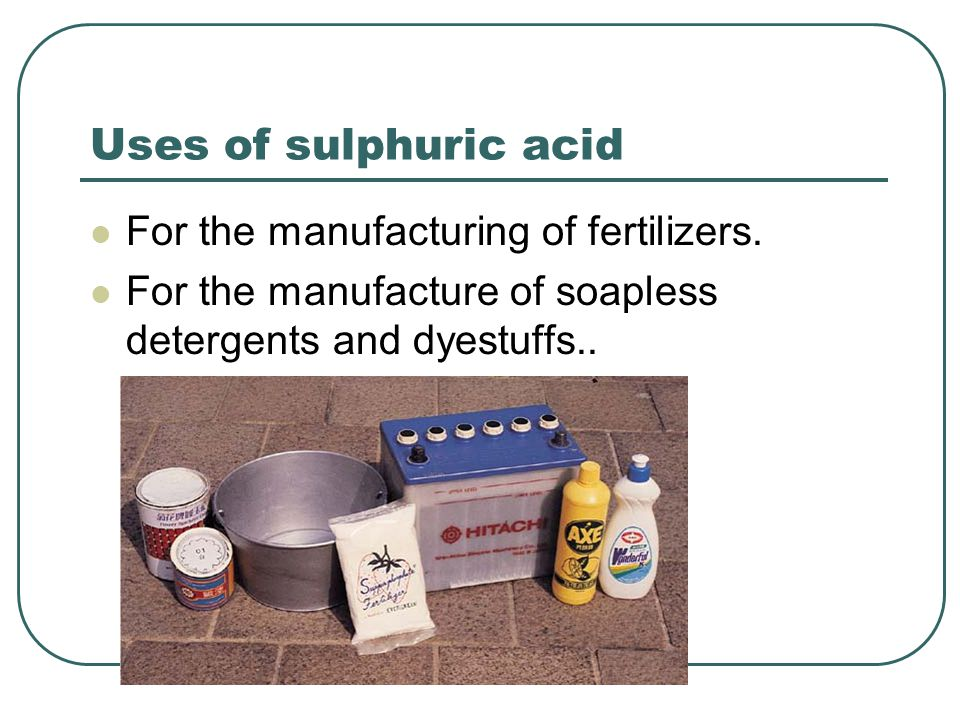 Uses of sulphuric acid For the manufacturing of fertilizers.