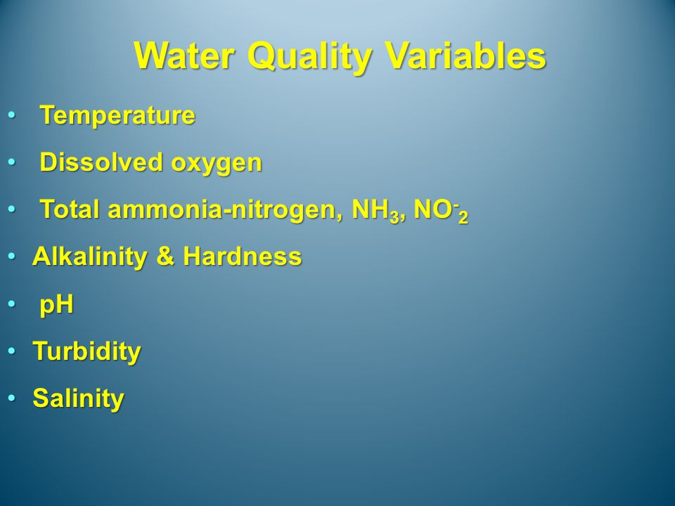 How water quality values are expressed as: ParameterValue Dissolved oxygen mg/L or ppm Water temperature Degrees C or F pH Total ammonia nitrogen mg/L or ppm Nitrite Alkalinity/Hardness mg/L or ppm CaC0 3 Salinity g/L or ppt salt