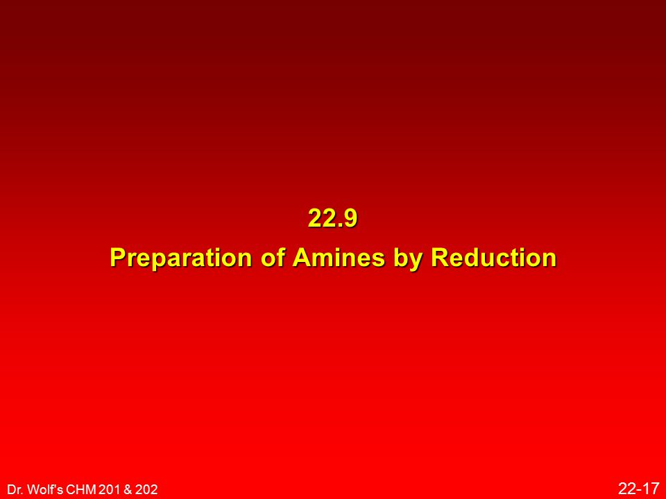 Dr. Wolf s CHM 201 & 202 22-17 22.9 Preparation of Amines by Reduction