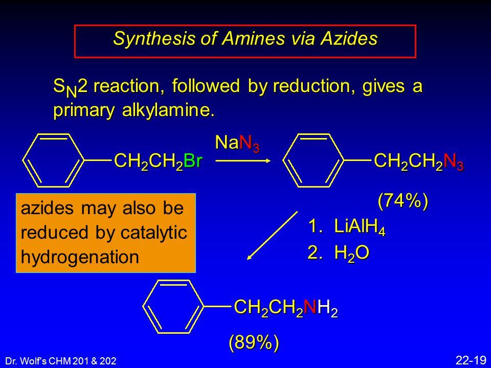 Dr. Wolf s CHM 201 & 202 22-19 S N 2 reaction, followed by reduction, gives a primary alkylamine.