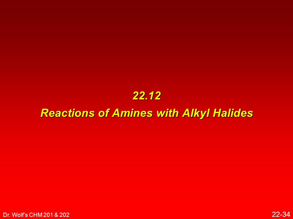 Dr. Wolf s CHM 201 & 202 22-34 22.12 Reactions of Amines with Alkyl Halides