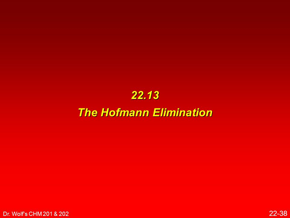 Dr. Wolf s CHM 201 & 202 22-38 22.13 The Hofmann Elimination