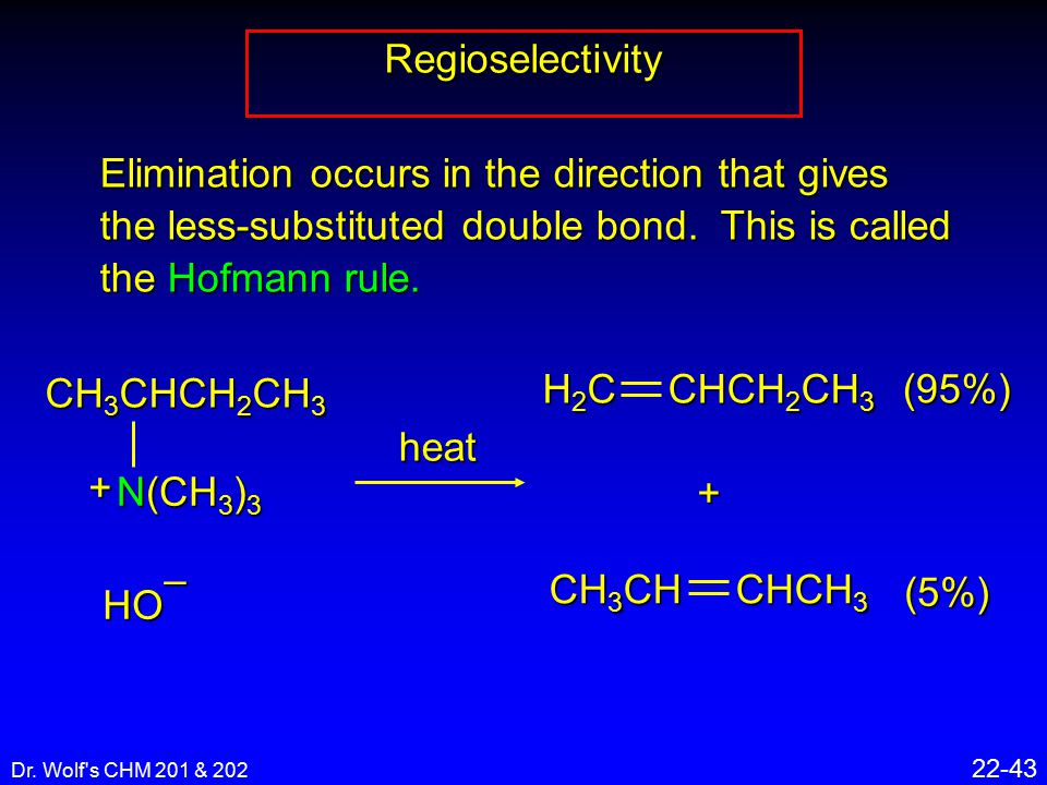 Dr. Wolf's CHM 201 & 202 22-43 Regioselectivityheat Elimination occurs in the direction that gives the less-substituted double bond. This is called th