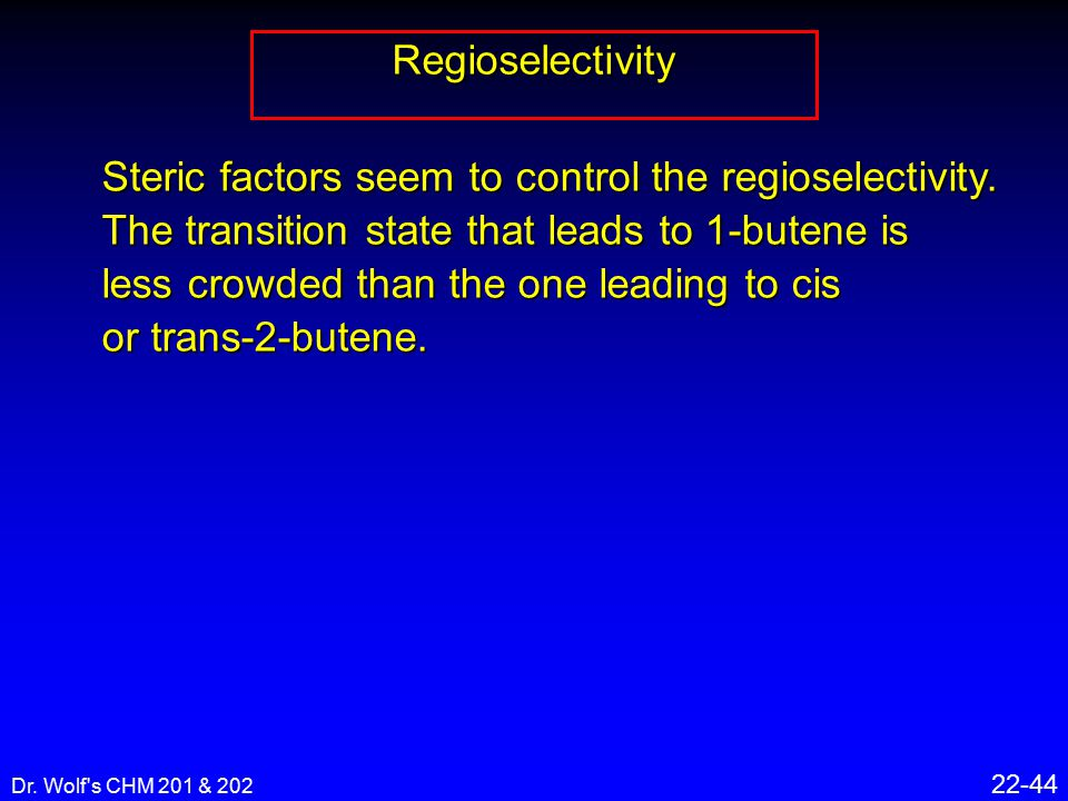 Dr. Wolf's CHM 201 & 202 22-44 Regioselectivity Steric factors seem to control the regioselectivity. The transition state that leads to 1-butene is le