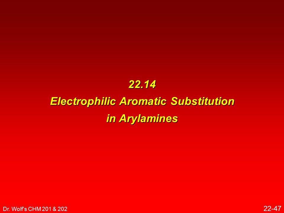 Dr. Wolf s CHM 201 & 202 22-47 22.14 Electrophilic Aromatic Substitution in Arylamines