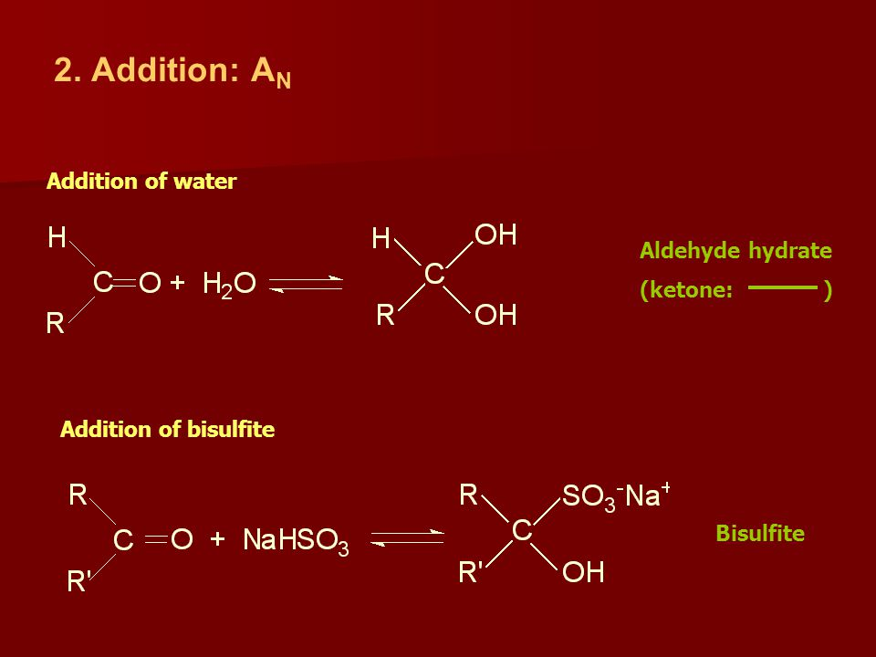 2. Addition: A N Addition of water Aldehyde hydrate (ketone: ) Addition of bisulfite Bisulfite
