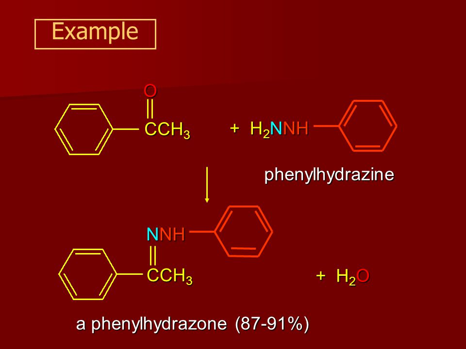 CCH 3 ExampleO + H 2 NNH phenylhydrazine + H 2 O CCH 3 NNH a phenylhydrazone (87-91%)