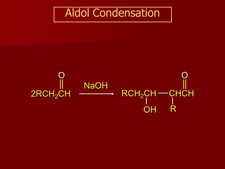 2RCH 2 CH ONaOH RCH 2 CH OH CHCHOR Aldol Condensation