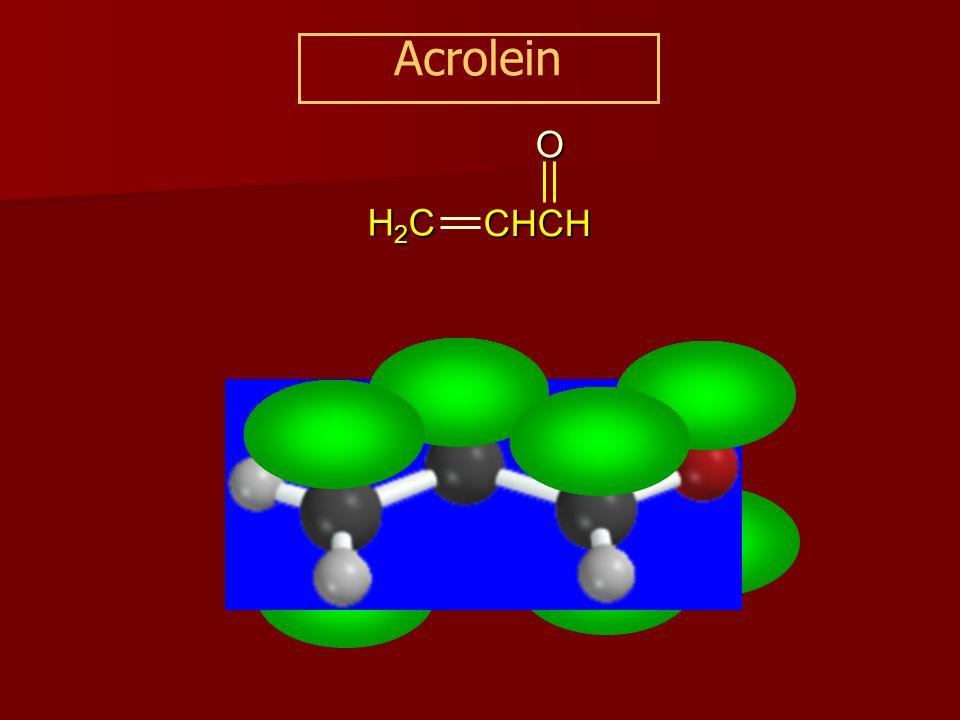 Acrolein H2CH2CH2CH2C CHCHO