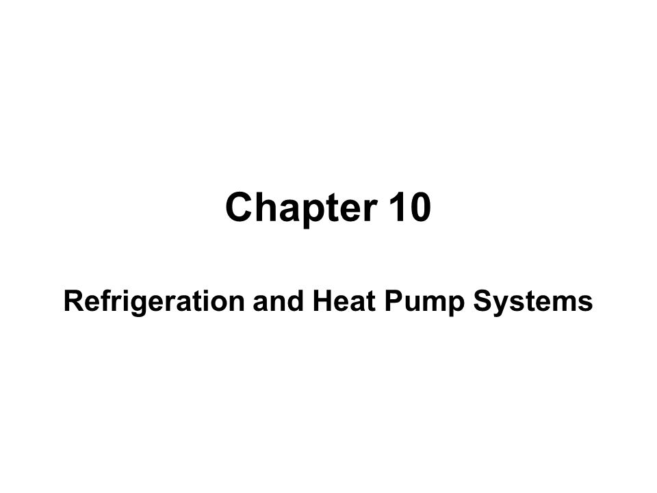 Chapter 10 Refrigeration and Heat Pump Systems