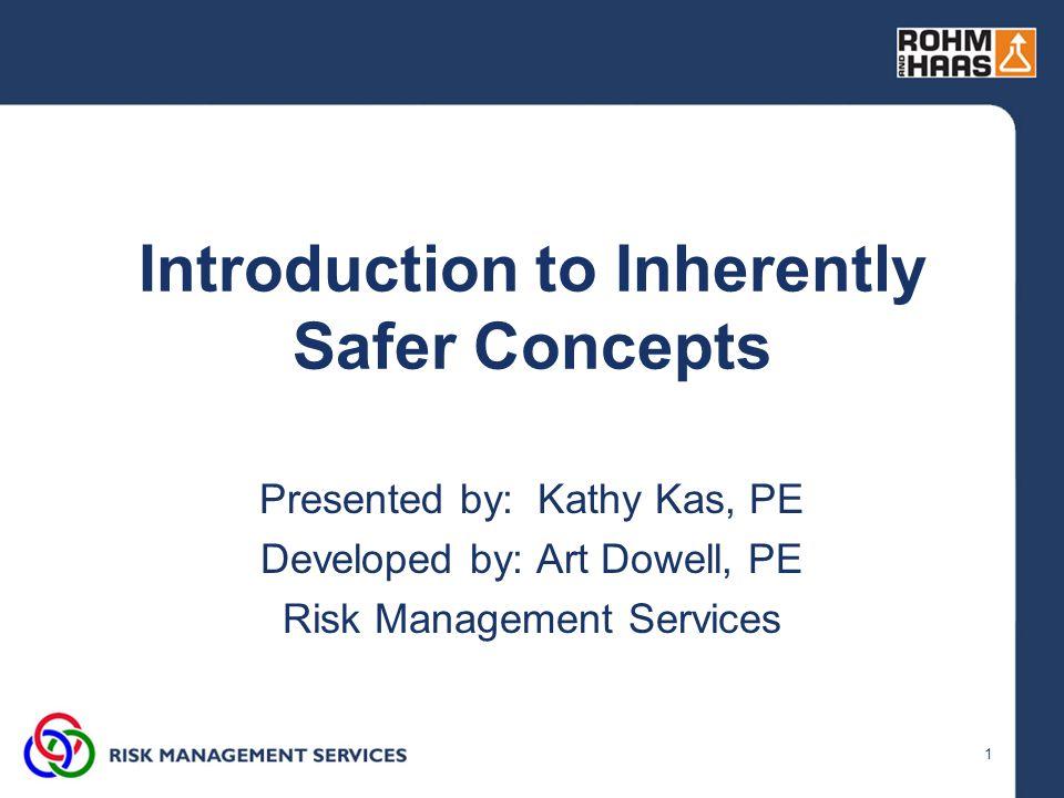 2 Why Inherently Safer Design? Flixborough, UK, 1974 Pasadena, TX, 1989 Allentown, PA, 1999