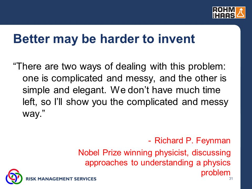 """31 Better may be harder to invent """"There are two ways of dealing with this problem: one is complicated and messy, and the other is simple and elegant."""