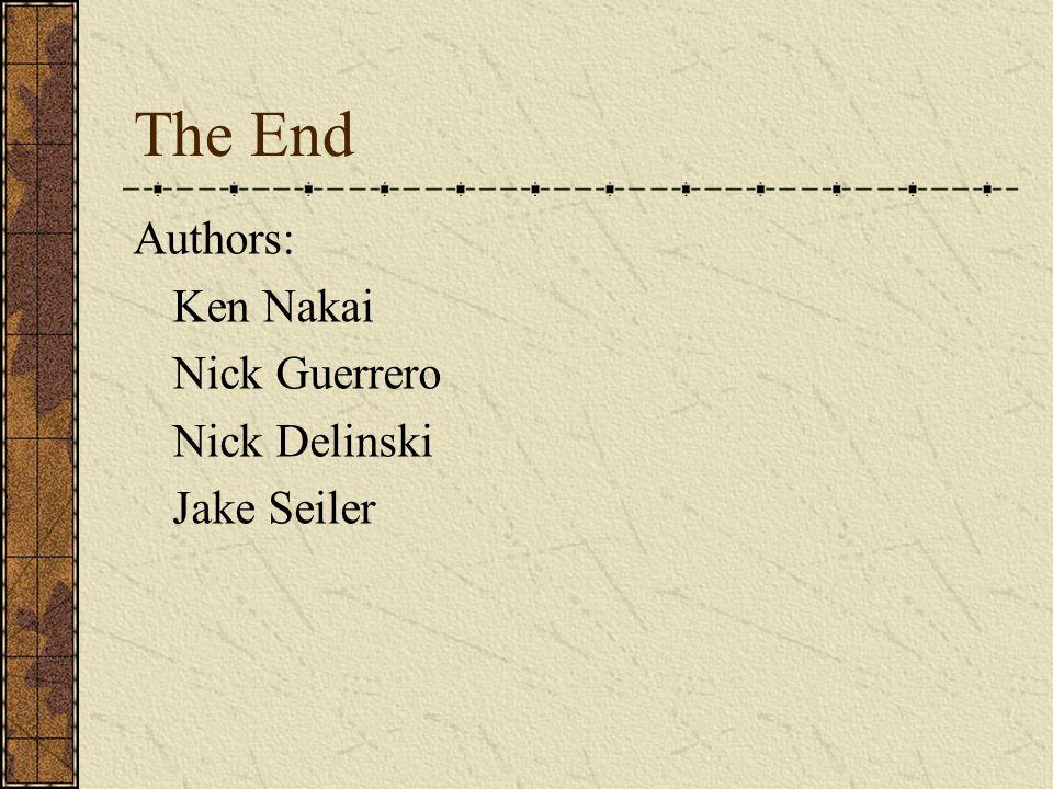 The End Authors: Ken Nakai Nick Guerrero Nick Delinski Jake Seiler