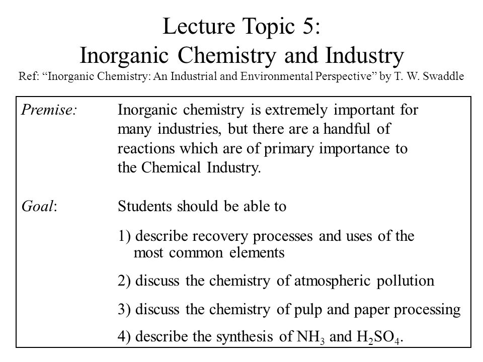Lecture Topic 5: Inorganic Chemistry and Industry Ref: Inorganic Chemistry: An Industrial and Environmental Perspective by T.