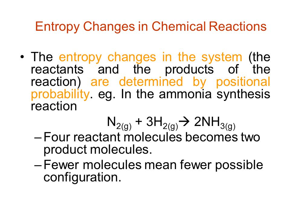 Entropy Changes in Chemical Reactions The entropy changes in the system (the reactants and the products of the reaction) are determined by positional