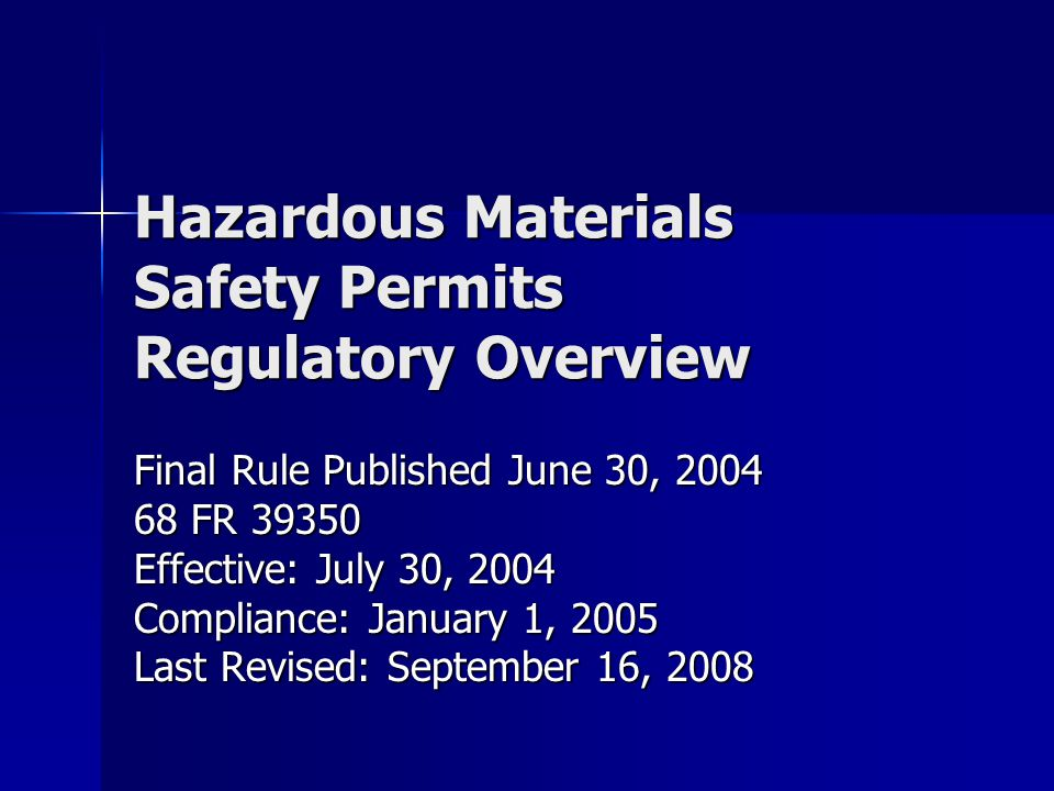 Hazardous Materials Safety Permits Regulatory Overview Final Rule Published June 30, 2004 68 FR 39350 Effective: July 30, 2004 Compliance: January 1,