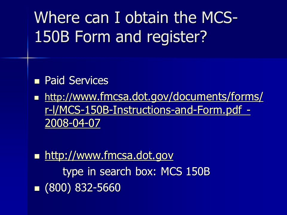Where can I obtain the MCS- 150B Form and register? Paid Services Paid Services http:// www.fmcsa.dot.gov/documents/forms/ r-l/MCS-150B-Instructions-a