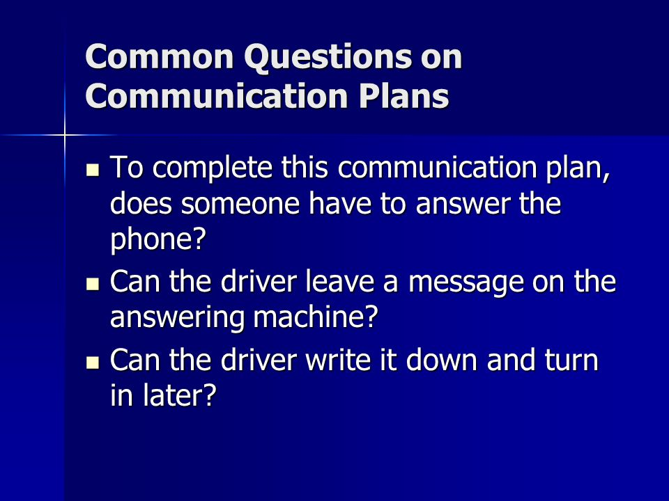 Common Questions on Communication Plans To complete this communication plan, does someone have to answer the phone? To complete this communication pla
