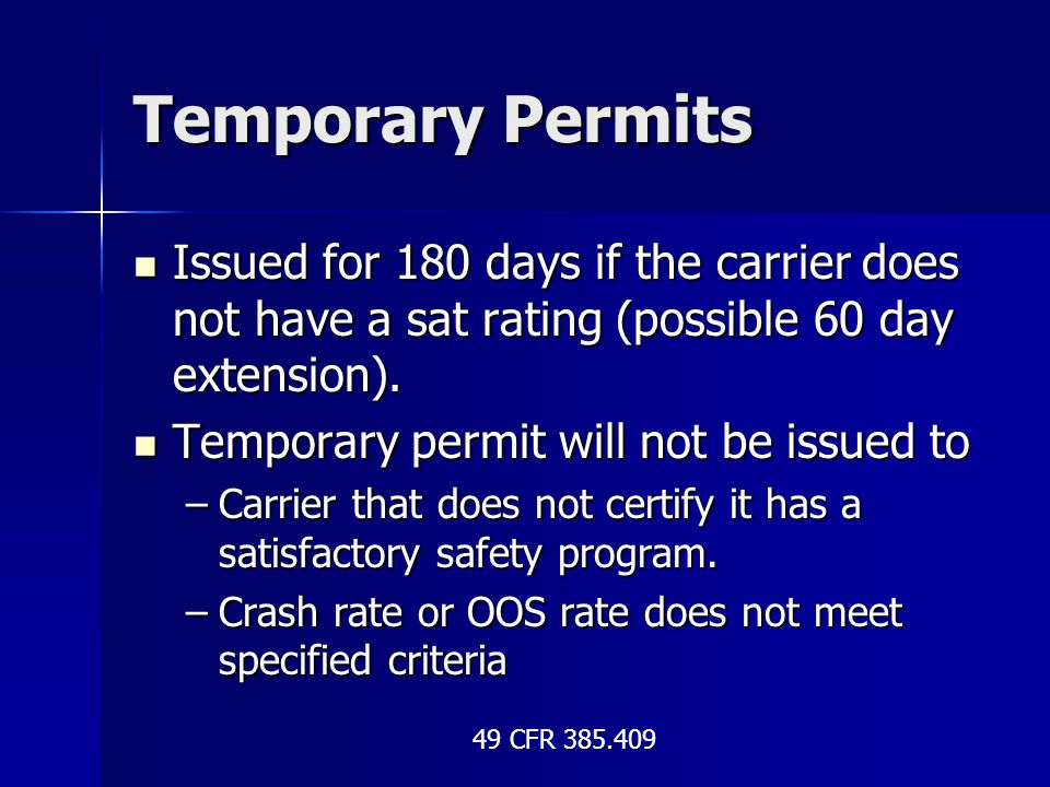 Temporary Permits Issued for 180 days if the carrier does not have a sat rating (possible 60 day extension). Issued for 180 days if the carrier does n