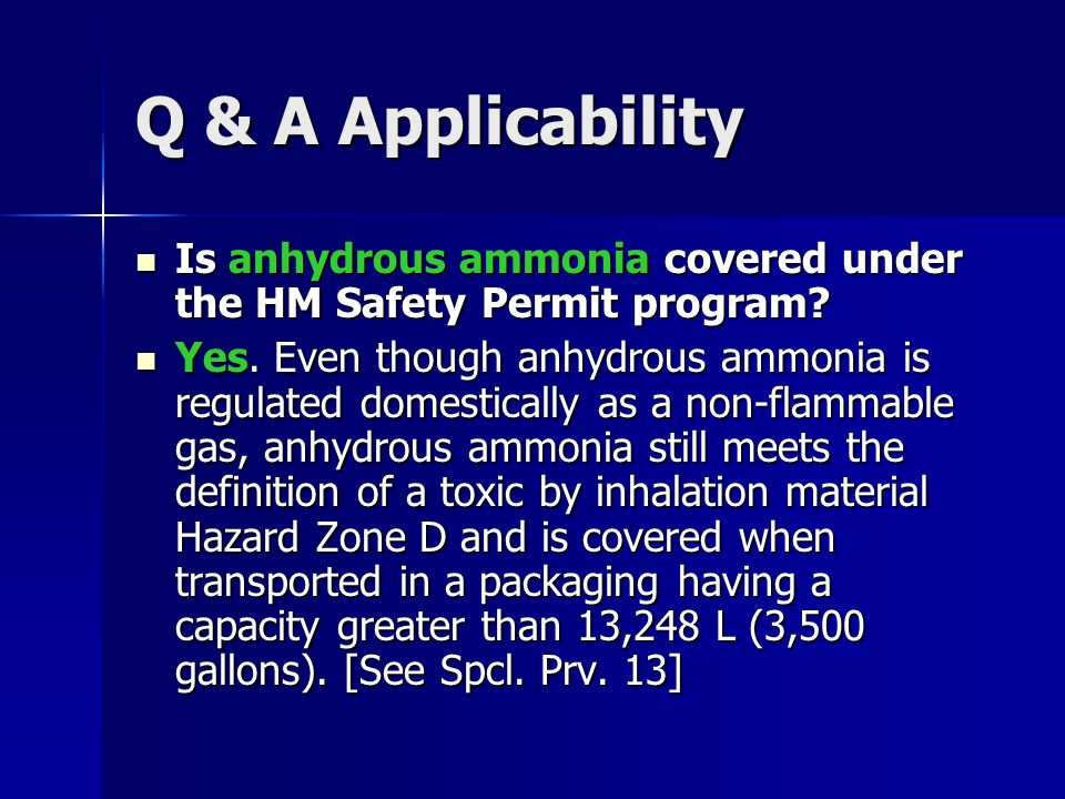 Q & A Applicability Is anhydrous ammonia covered under the HM Safety Permit program? Is anhydrous ammonia covered under the HM Safety Permit program?