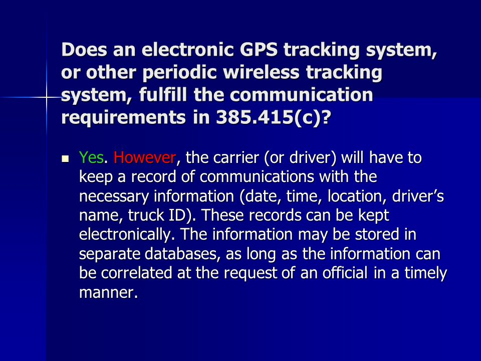 Does an electronic GPS tracking system, or other periodic wireless tracking system, fulfill the communication requirements in 385.415(c)? Yes. However
