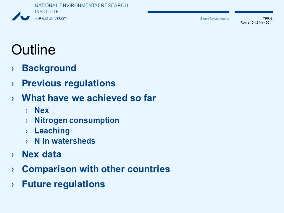 NATIONAL ENVIRONMENTAL RESEARCH INSTITUTE AARHUS UNIVERSITY TFRN, Rome 10-12 May 2011 Steen Gyldenkærne Outline ›Background ›Previous regulations ›Wha