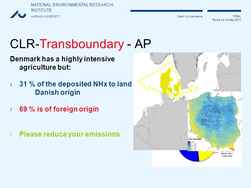 NATIONAL ENVIRONMENTAL RESEARCH INSTITUTE AARHUS UNIVERSITY TFRN, Rome 10-12 May 2011 Steen Gyldenkærne CLR-Transboundary - AP Denmark has a highly in