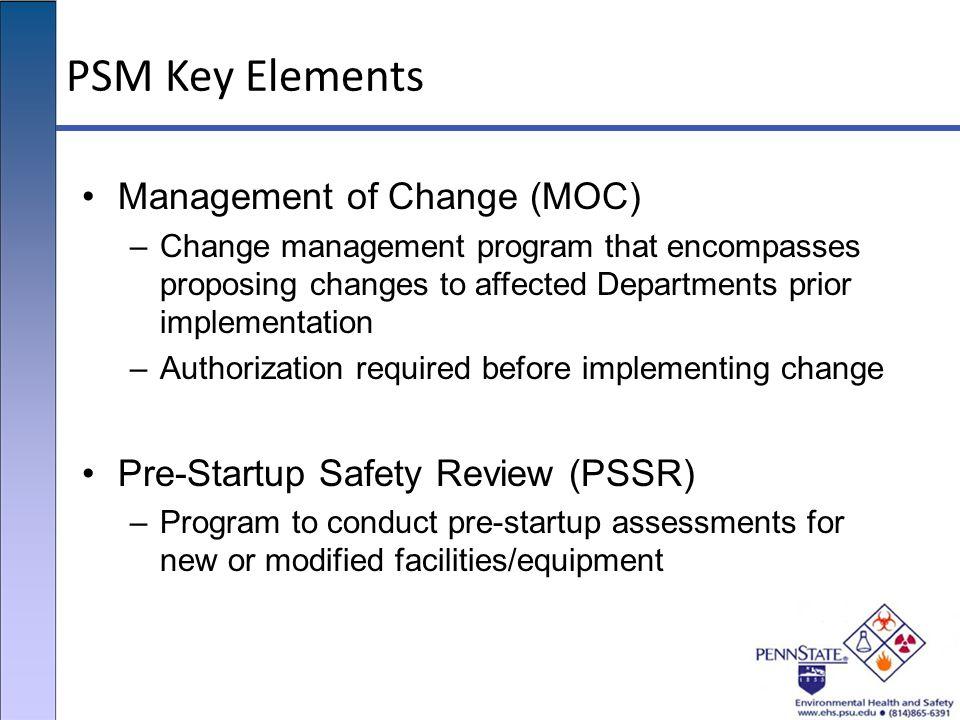 PSM Key Elements Management of Change (MOC) –Change management program that encompasses proposing changes to affected Departments prior implementation