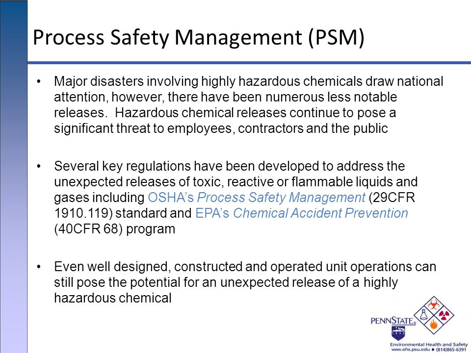 Process Safety Management (PSM) Major disasters involving highly hazardous chemicals draw national attention, however, there have been numerous less n