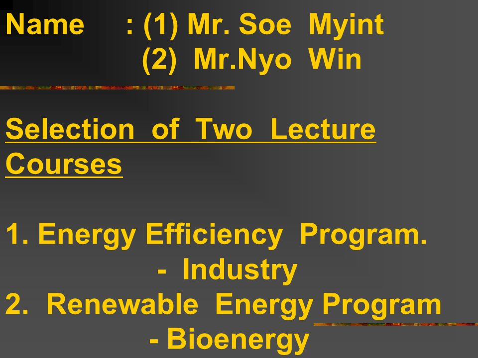 Country : Myanmar Name : (1) Mr. Soe Myint (2) Mr.Nyo Win Selection of Two Lecture Courses 1.
