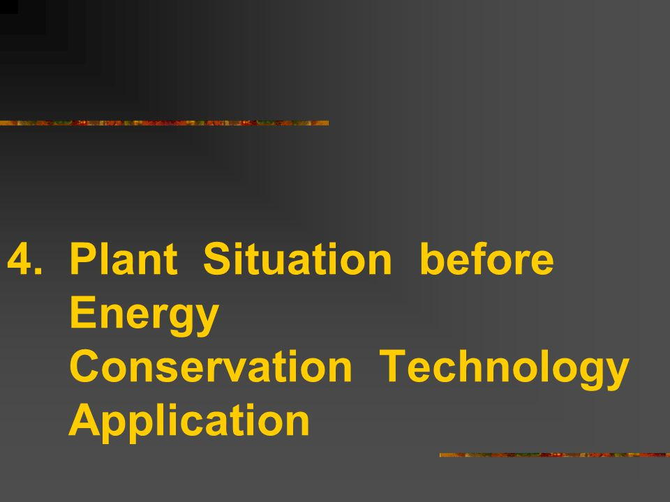 4.Plant Situation before Energy Conservation Technology Application