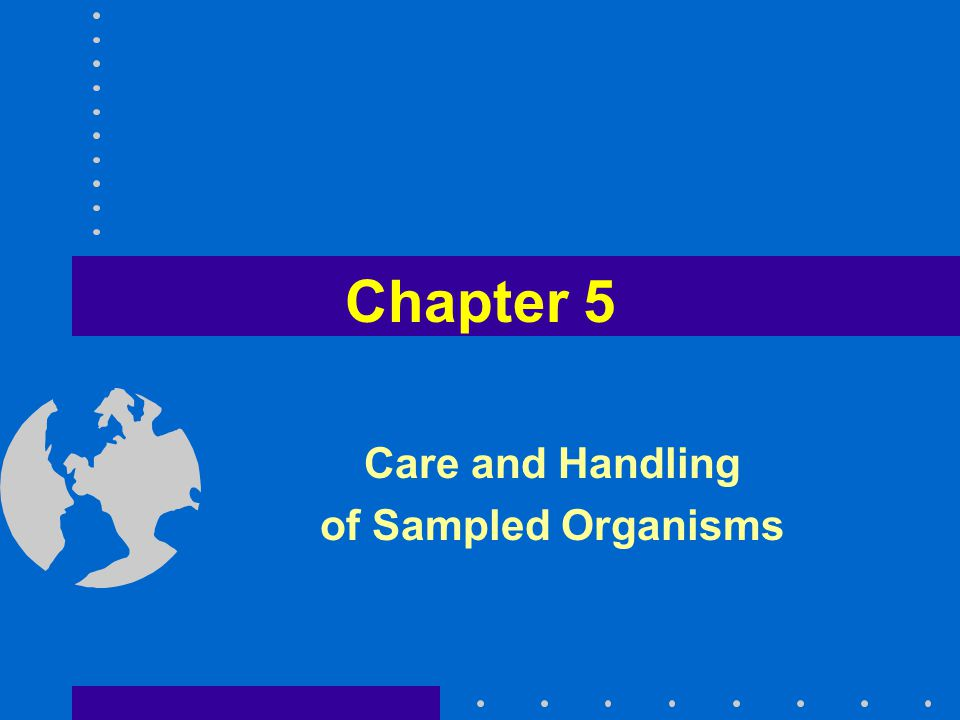 5.1 Care and handling of sampled organisms Care and handling of live fish Care and handling of specimens and tissues