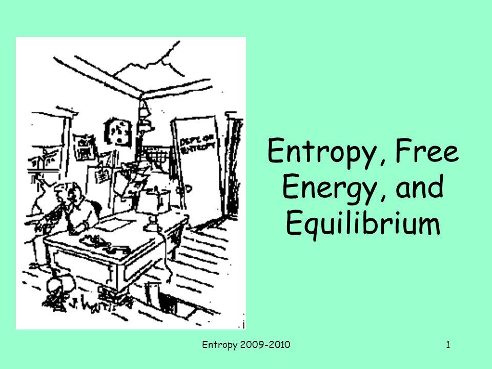 Entropy 2009-20101 Entropy, Free Energy, and Equilibrium