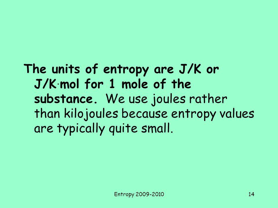 Entropy 2009-201014 The units of entropy are J/K or J/K.