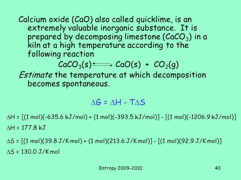 Entropy 2009-201040 Calcium oxide (CaO) also called quicklime, is an extremely valuable inorganic substance.