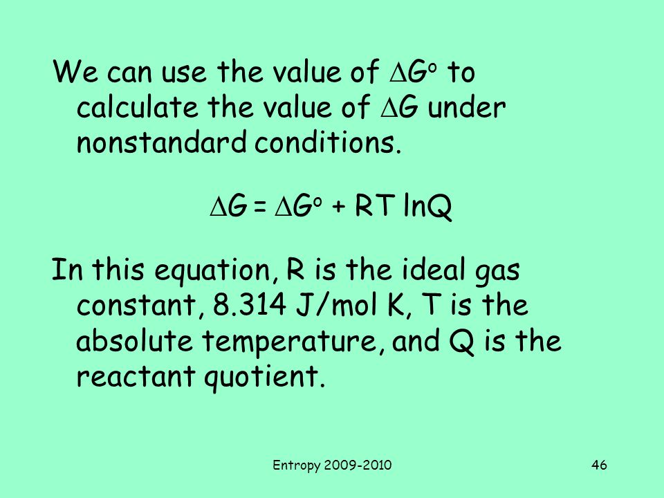 Entropy 2009-201046 We can use the value of  G o to calculate the value of  G under nonstandard conditions.