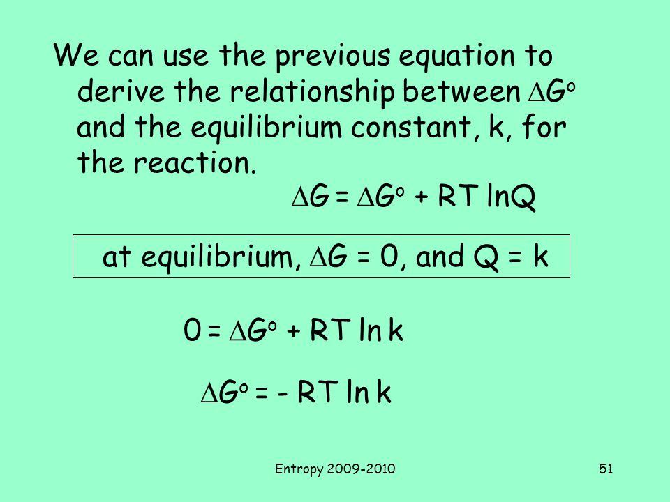Entropy 2009-201051 We can use the previous equation to derive the relationship between  G o and the equilibrium constant, k, for the reaction.