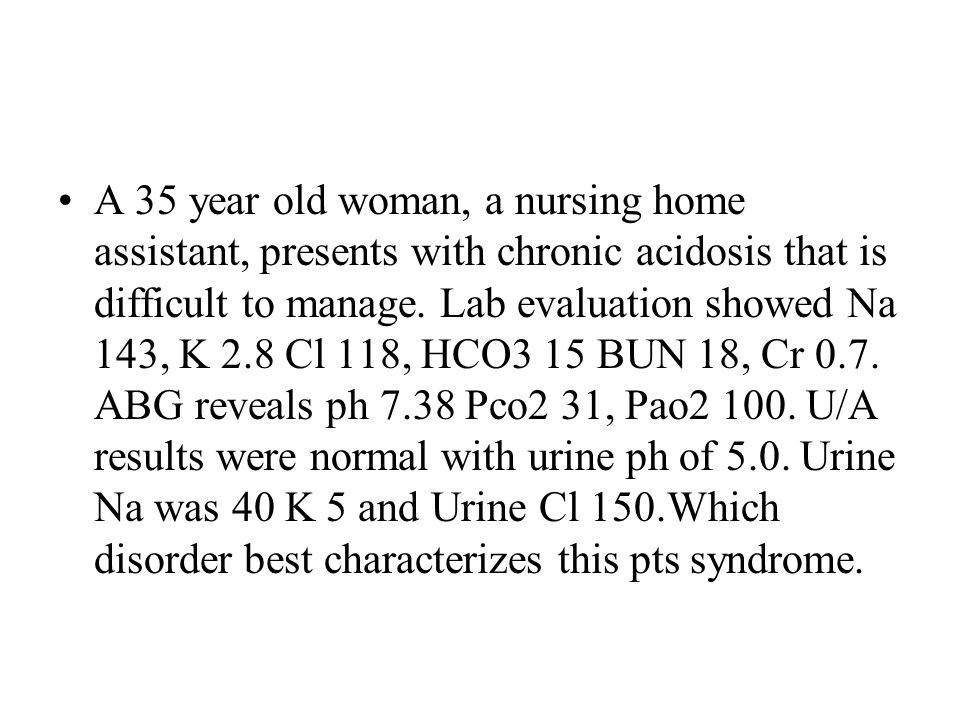 A.Diuretic abuse B.Laxative abuse C.Distal renal tubular acidosis D.Proximal renal tubular acidosis E.Type 4 renal tubular acidosis