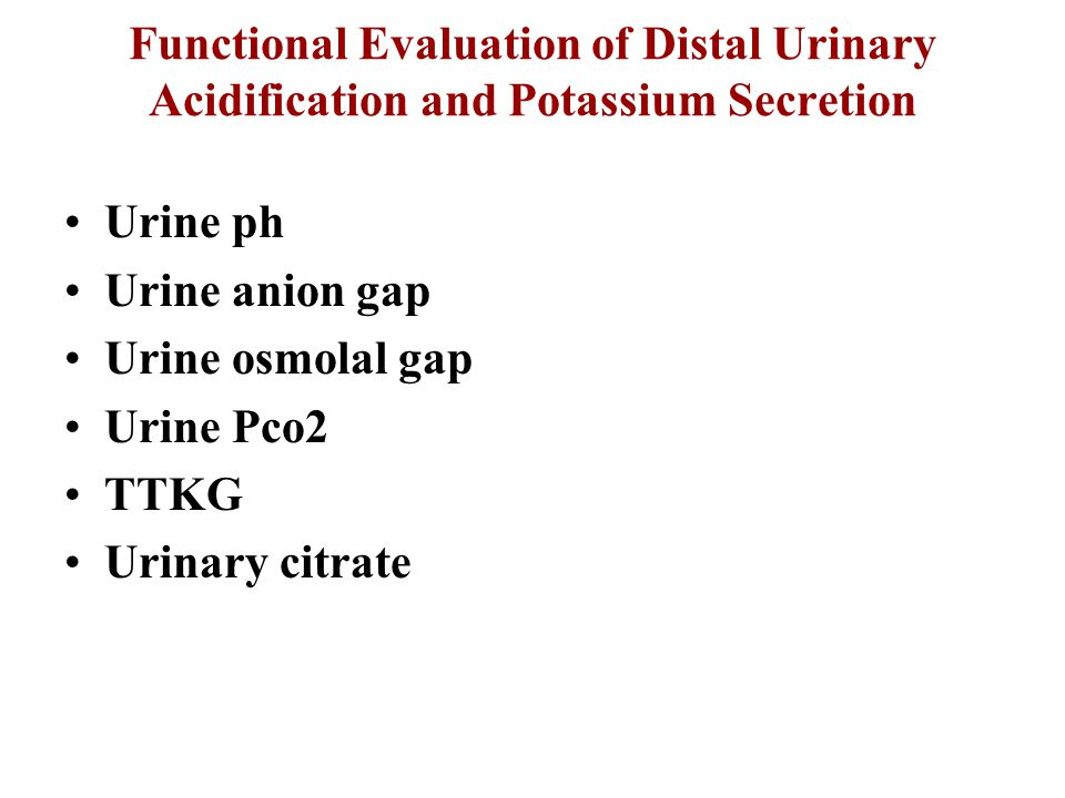 Functional Evaluation of Distal Urinary Acidification and Potassium Secretion Urine ph Urine anion gap Urine osmolal gap Urine Pco2 TTKG Urinary citra